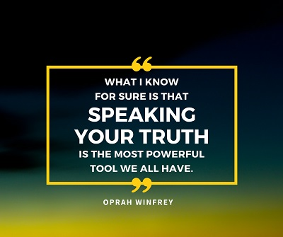 What I know for sure is that speaking your truth is the most powerful tool we all have. - Oprah Winfrey